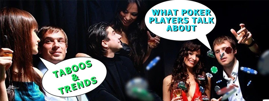 Poker Taboos And Trends - What do Players Discuss at The Table?